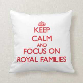 Keep Calm and focus on Royal Families Throw Pillows