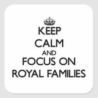 Keep Calm and focus on Royal Families Square Sticker