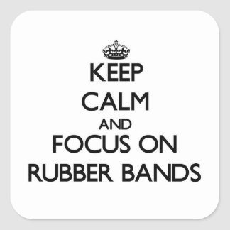 Keep Calm and focus on Rubber Bands Square Sticker