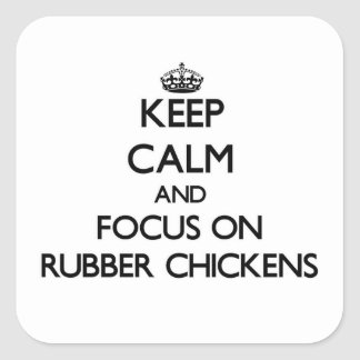 Keep Calm and focus on Rubber Chickens Square Sticker