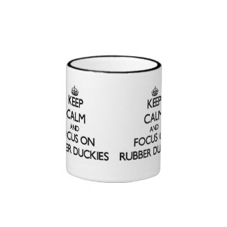 Keep Calm and focus on Rubber Duckies Ringer Coffee Mug