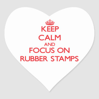 Keep Calm and focus on Rubber Stamps Heart Sticker