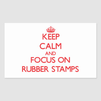 Keep Calm and focus on Rubber Stamps Rectangular Sticker