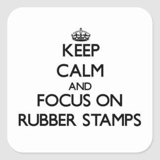 Keep Calm and focus on Rubber Stamps Square Sticker