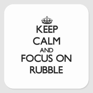 Keep Calm and focus on Rubble Square Sticker
