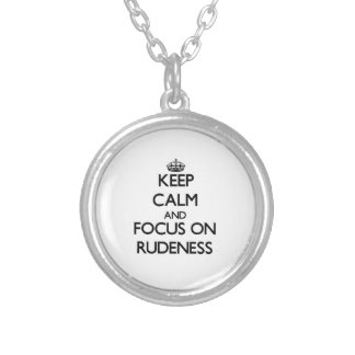 Keep Calm and focus on Rudeness Necklaces
