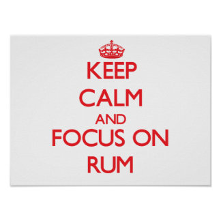 Keep Calm and focus on Rum Poster