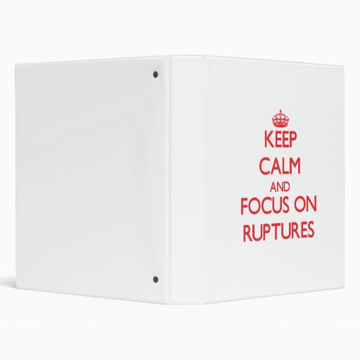 Keep Calm and focus on Ruptures 3 Ring Binder
