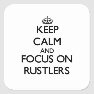 Keep Calm and focus on Rustlers Square Sticker