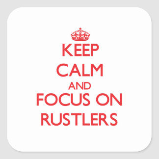 Keep Calm and focus on Rustlers Square Stickers