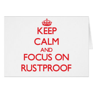 Keep Calm and focus on Rustproof Greeting Card