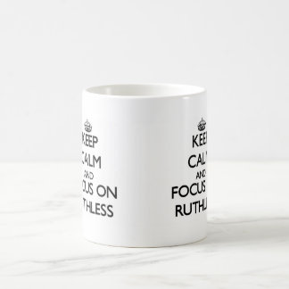 Keep Calm and focus on Ruthless Coffee Mugs