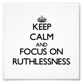 Keep Calm and focus on Ruthlessness Photo Art