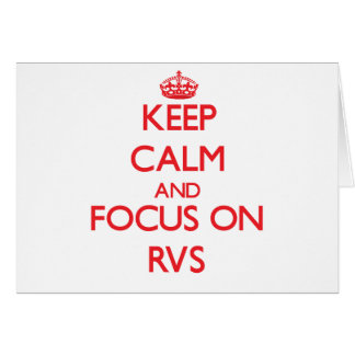 Keep Calm and focus on Rvs Greeting Card