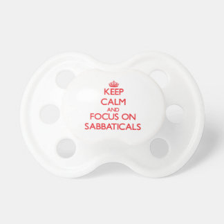 Keep Calm and focus on Sabbaticals Baby Pacifiers