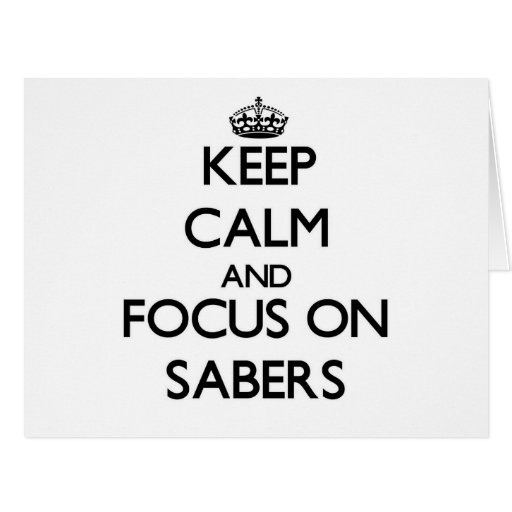 Keep Calm and focus on Sabers Cards