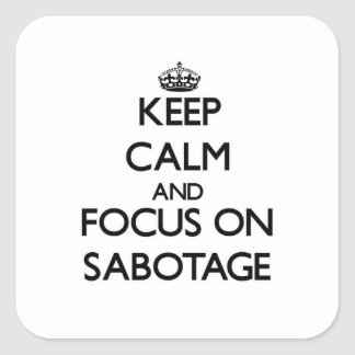 Keep Calm and focus on Sabotage Square Sticker
