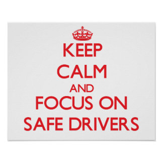 Keep Calm and focus on Safe Drivers Poster