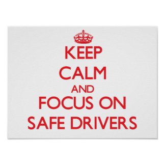 Keep Calm and focus on Safe Drivers Posters