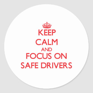 Keep Calm and focus on Safe Drivers Stickers