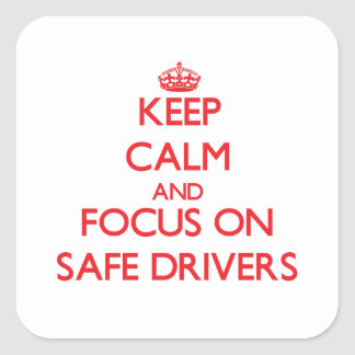 Keep Calm and focus on Safe Drivers Square Sticker