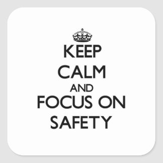 Keep Calm and focus on Safety Square Sticker