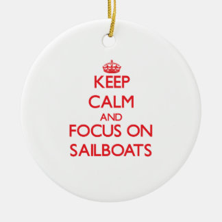 Keep Calm and focus on Sailboats Ceramic Ornament
