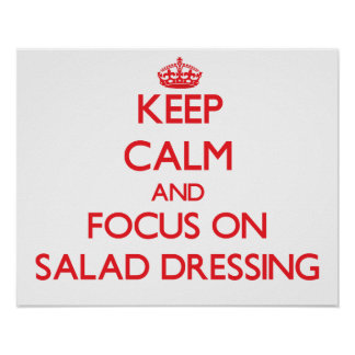 Keep Calm and focus on Salad Dressing Poster