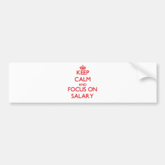 Keep Calm and focus on Salary Bumper Sticker