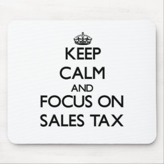 Keep Calm and focus on Sales Tax Mouse Pads