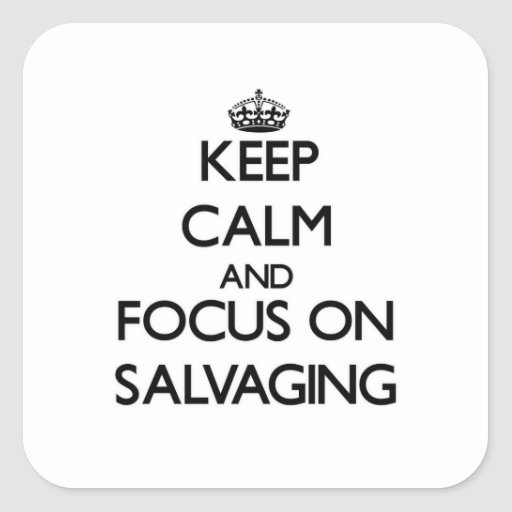 Keep Calm and focus on Salvaging Square Stickers