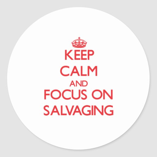 Keep Calm and focus on Salvaging Round Sticker
