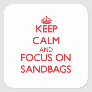 Keep Calm and focus on Sandbags Square Stickers