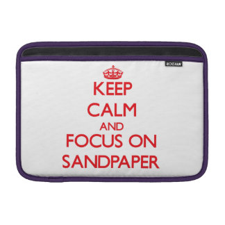Keep Calm and focus on Sandpaper Sleeve For MacBook Air
