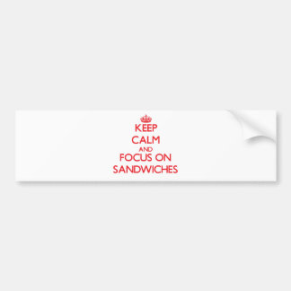 Keep Calm and focus on Sandwiches Car Bumper Sticker