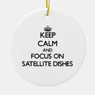 Keep Calm and focus on Satellite Dishes Ceramic Ornament