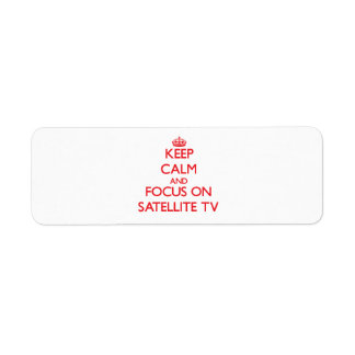Keep Calm and focus on Satellite Tv Return Address Labels
