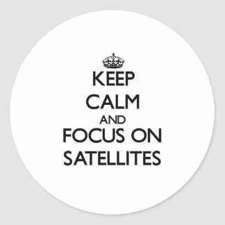 Keep Calm and focus on Satellites Classic Round Sticker