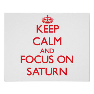 Keep Calm and focus on Saturn Posters