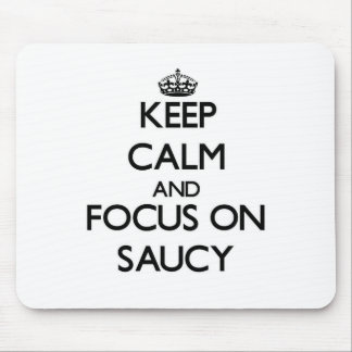 Keep Calm and focus on Saucy Mouse Pad