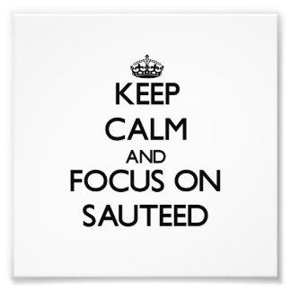 Keep Calm and focus on Sauteed Photo Art