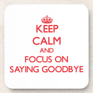 Keep Calm and focus on Saying Goodbye Beverage Coasters