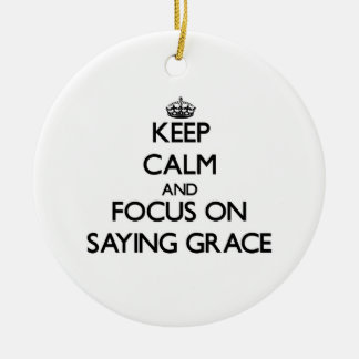 Keep Calm and focus on Saying Grace Christmas Ornaments