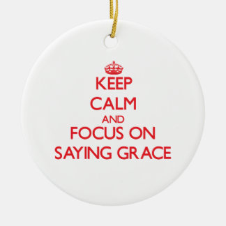 Keep Calm and focus on Saying Grace Ornament