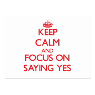 Keep Calm and focus on Saying Yes Business Card Templates