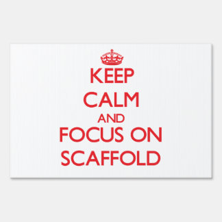 Keep Calm and focus on Scaffold Lawn Sign