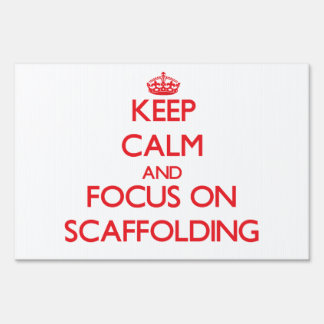 Keep Calm and focus on Scaffolding Lawn Sign