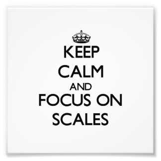 Keep Calm and focus on Scales Photograph