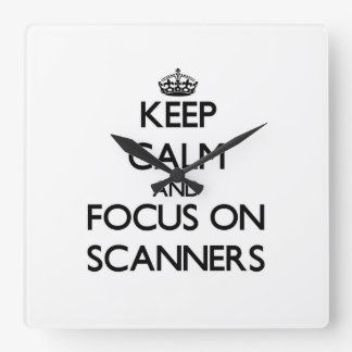 Keep Calm and focus on Scanners Square Wall Clocks