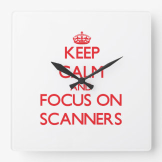 Keep Calm and focus on Scanners Square Wall Clock